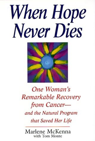 When Hope Never Dies: One Woman's Remarkable Recovery from Cancer--And the Natural Program That SavedHer Life