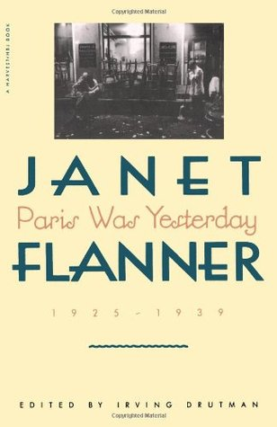 Paris Was Yesterday, 1925-1939 by Janet Flanner