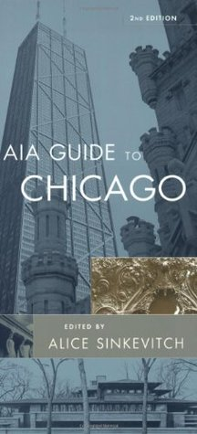 AIA Guide to Chicago by Alice Sinkevitch
