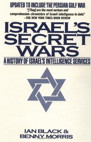 Israel's Secret Wars: A History of Israel's Intelligence Services