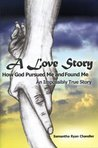 A Love Story..How God Pursued Me and Found Me..An Impossibly True Story