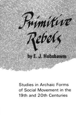 Primitive Rebels by Eric J. Hobsbawm