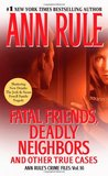 Fatal Friends, Deadly Neighbors and Other True Cases (Crime Files, #16)