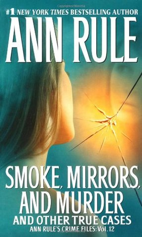 Smoke, Mirrors, and Murder and Other True Cases by Ann Rule