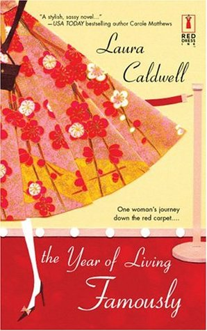 The Year of Living Famously by Laura Caldwell