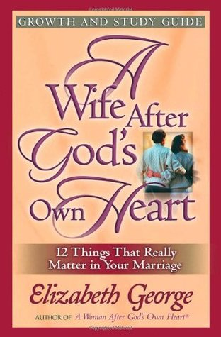 A Wife After God's Own Heart by Elizabeth George