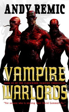 Vampire Warlords (Clockwork Vampire Chronicles #3) by Andy Remic