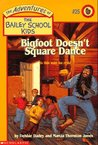 Bigfoot Doesn't Square Dance (The Adventures of the Bailey School Kids, #25)