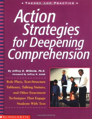 Action Strategies For Deepening Comprehension by Jeffrey D. Wilhelm