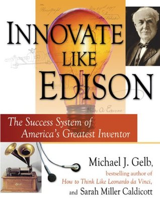 Innovate Like Edison: The Success System of America's Greatest Inventor