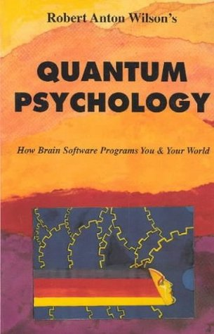 Quantum Psychology by Robert Anton Wilson