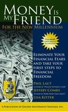 Money is My Friend for the New Millenium: Eliminate Your Financial Fears and Take Steps to Financial Freedom
