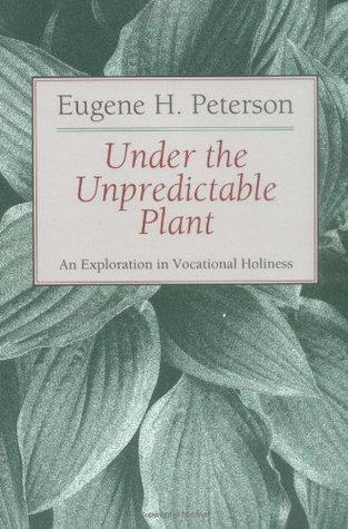 Under the Unpredictable Plant an Exploration in Vocational Holiness (The Pastoral #3)