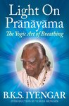 Light on Prãnãyãma by B.K.S. Iyengar