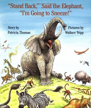 """Stand Back,"" Said the Elephant, ""I'm Going to Sneeze!"" by Patricia Thomas"