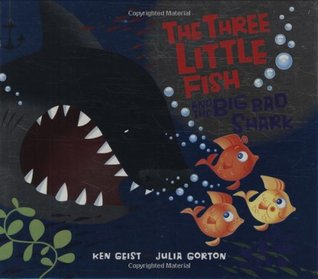 The Three Little Fish And The Big Bad Shark by Ken Geist