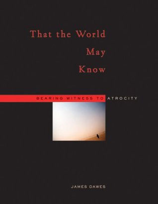 That the World May Know by James Dawes