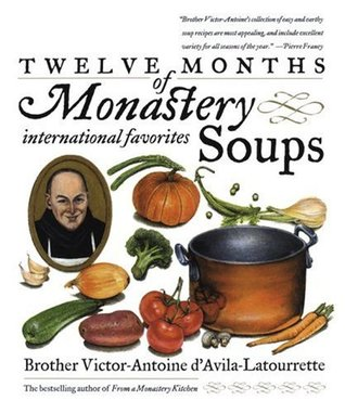 Twelve Months of Monastery Soups by Brother Victor-Antoine D'Av...
