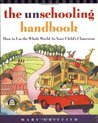 The Unschooling Handbook: How to Use the Whole World as Your Child's Classroom