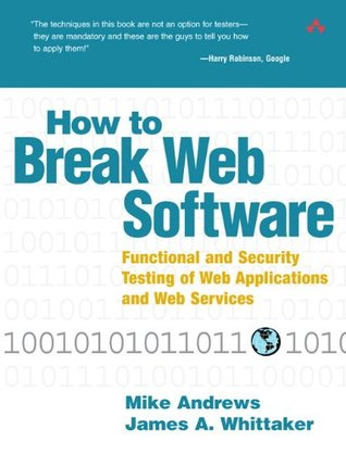 How to Break Web Software: Functional and Security Testing of Web Applications and Web Services. Book & CD