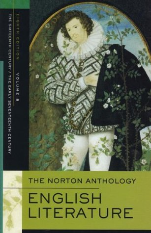 The Norton Anthology of English Literature, Vol. B: The Sixteenth Century & The Early Seventeenth Century