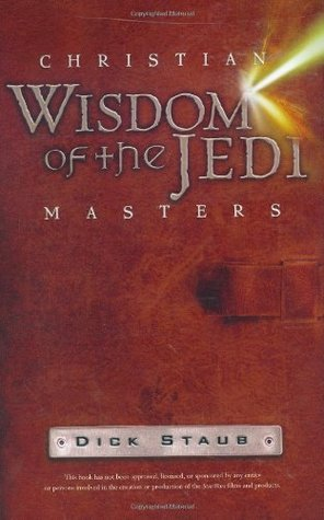 Christian Wisdom of the Jedi Masters by Dick Staub