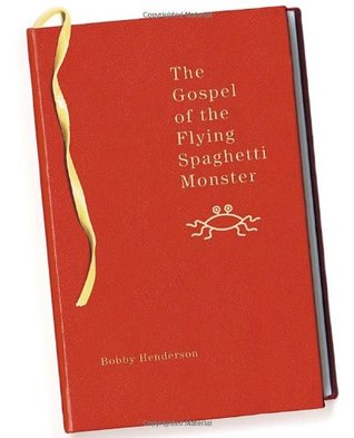 The Gospel of the Flying Spaghetti Monster by Bobby Henderson