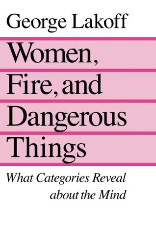 Women, Fire, and Dangerous Things by George Lakoff