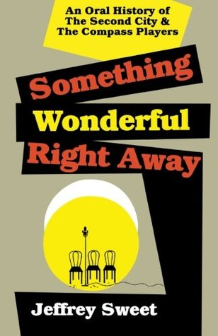 Something Wonderful Right Away: An Oral History of the Second City & the Compass Players