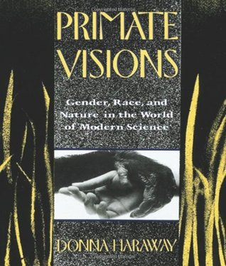 Read Primate Visions: Gender, Race, and Nature in the World of Modern Science PDF by Donna J. Haraway
