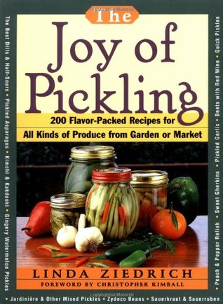 The Joy of Pickling: 200 Flavor-Packed Recipes for Vegetables for All Kinds of Produce from Garden or Market