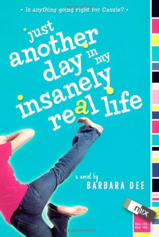 Just Another Day in My Insanely Real Life by Barbara Dee