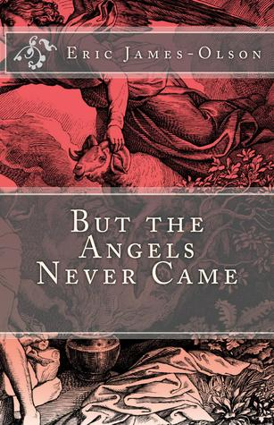 But the Angels Never Came by Eric James-Olson