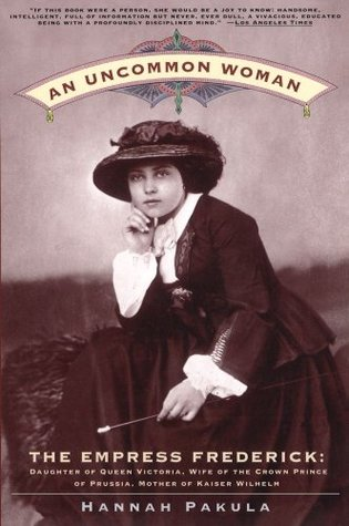 An Uncommon Woman - The Empress Frederick by Hannah Pakula
