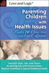 Parenting Children with Health Issues: Essential Tools, Tips, and Tactics for Raising Kids with Chronic Illness, Medical Conditions & Special Healthcare
