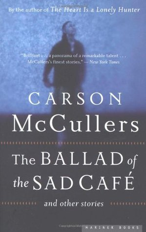 The Ballad of the Sad Café and Other Stories by Carson McCullers