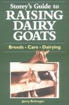 Storey's Guide to Raising Dairy Goats: Breeds, Care, Dairying