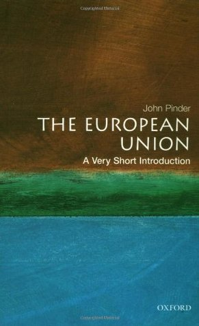 The European Union: A Very Short Introduction (Very Short Introductions #36)