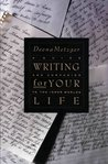 Writing for Your Life: Discovering the Story of Your Life's Journey