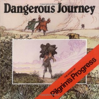 Dangerous Journey: The Story of Pilgrim's Progress