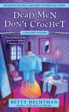 Dead Men Don't Crochet (Crochet Mystery, #2)
