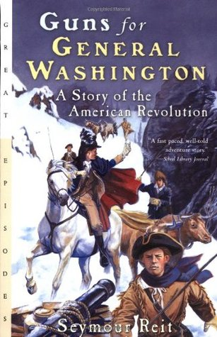 Guns for General Washington: A Story of the American Revolution
