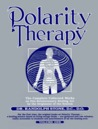 Polarity Therapy, Vol. 1: The Complete Collected Works on this Revolutionary Healing Art by the Originator of the System
