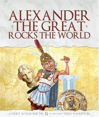 Alexander the Great Rocks the World by Vicky Alvear Shecter