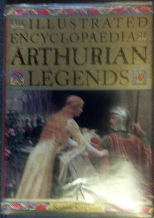 The Illustrated Encyclopaedia of Arthurian Legends by Ronan Coghlan