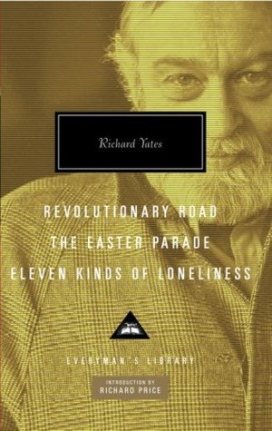 Revolutionary Road, the Easter Parade, Eleven Kinds of Loneli... by Richard Yates