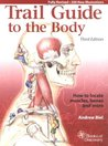 Trail Guide to the Body: How to locate the body's muscles, bones and more (Third Edition)