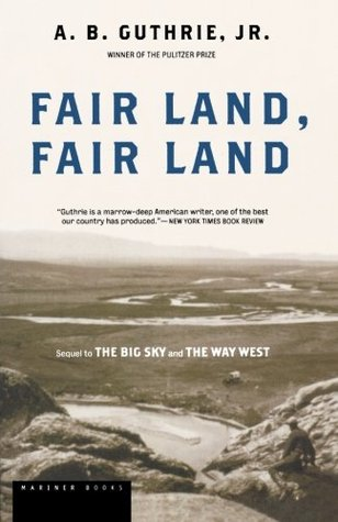 Fair Land, Fair Land by A.B. Guthrie Jr.