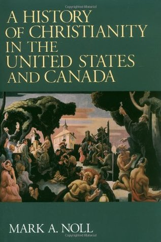 A History of Christianity in the United States and Canada by Mark A. Noll