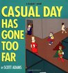 Casual Day Has Gone Too Far: A Dilbert Book (Dilbert, #9)